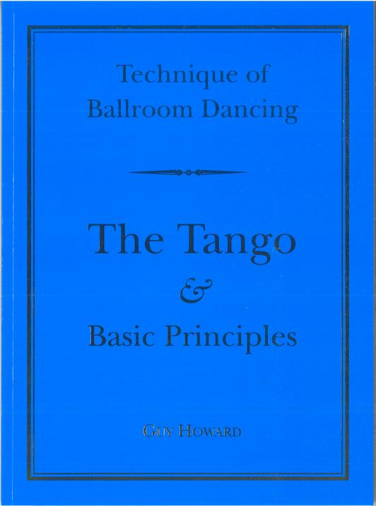 NEW EDITION: TECHNIQUE OF BALLROOM DANCING - THE TANGO AND BASC PRINCIPLES BY GUY HOWARD