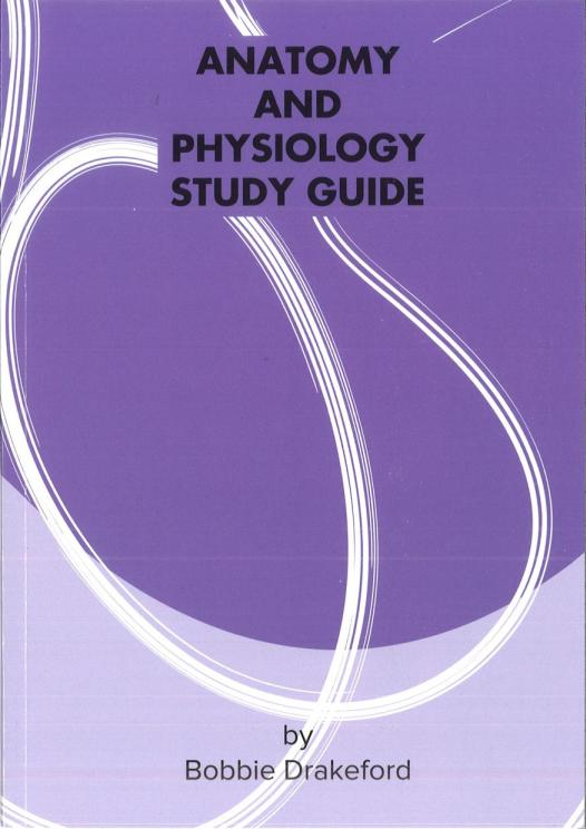 ANATOMY & PHYSIOLOGY STUDY GUIDE BY BOBBIE DRAKEFORD